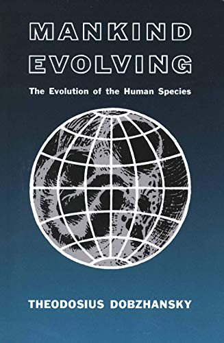 Mankind Evolving: The Evolution of the Human Species (The Silliman Memorial Lectures Series) (0300000707) by Theodosius Dobzhansky
