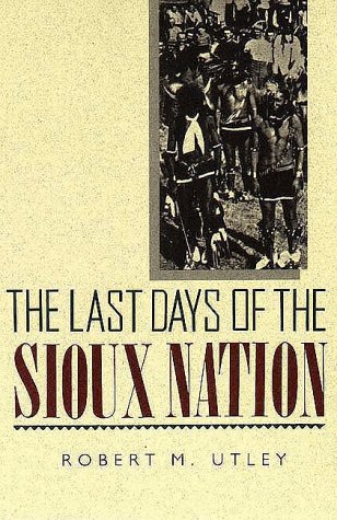 The Last Days of the Sioux Nation (The Lamaer Series in Western History, Yale Western Americana S...