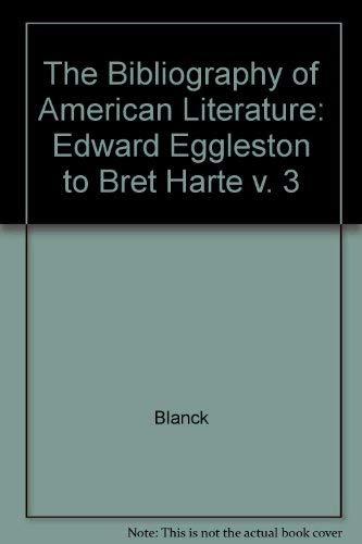 Bibliography of American Literature, Volume 3: Edward Eggleston to Bret Harte (Bibliography of ...
