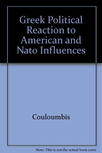 9780300003857: Greek Political Reaction to American and Nato Influences
