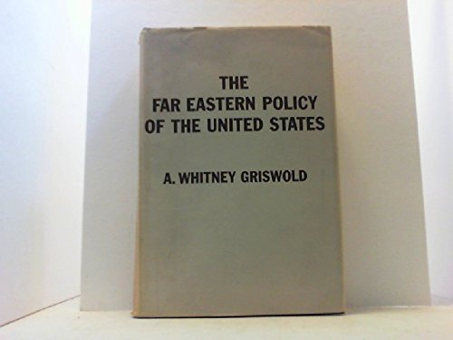 The Far Eastern policy of the United States (Yale paperbound): Griswold, Alfred Whitney