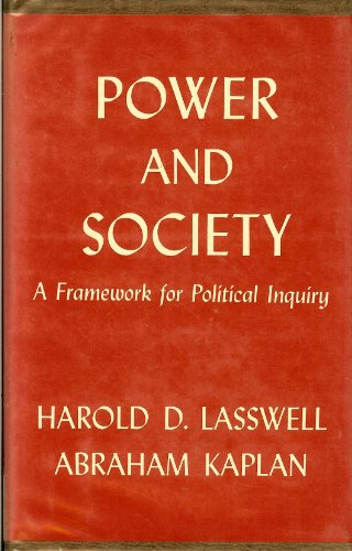 Power and Society: A Framework for Political: Lasswell, Harold D.,