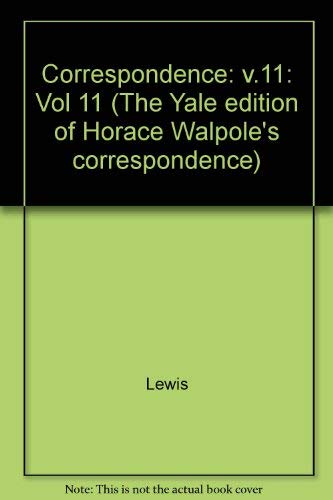 The Yale Editions of Horace Walpole's Correspondence, Volume 11: With Mary and Agnes Berry and...