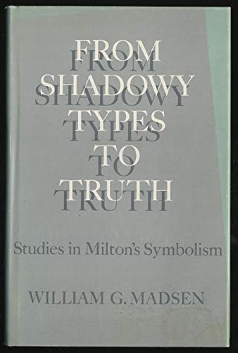 9780300007480: From Shadowy Types to Truth: Studies in Milton's Symbolism