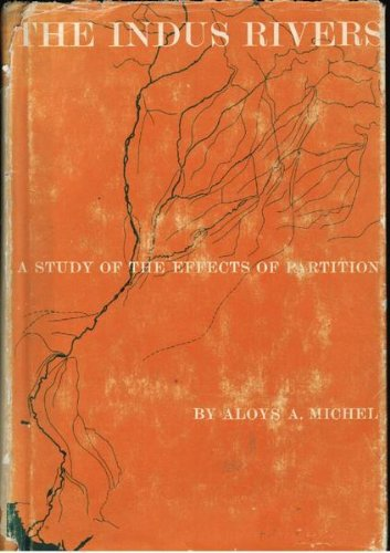 Indus Rivers: A Study of the Effects of Partition: Aloys A. Michel