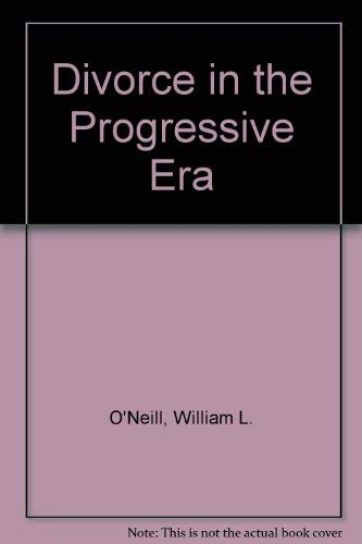Divorce in the Progressive Era (0300008058) by O'Neill, William L.