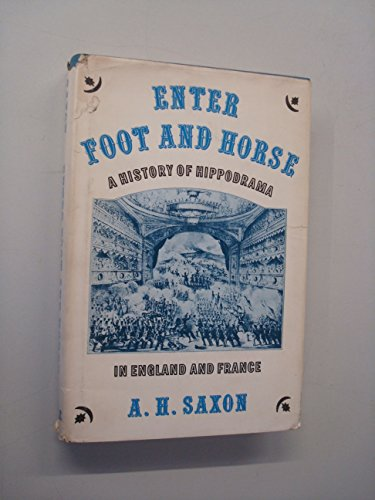 Enter Foot and Horse : History of Hippodrama in England and France: Saxon, A. H.