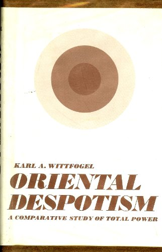 9780300010541: Oriental Despotism: A Comparative Study of Total Power
