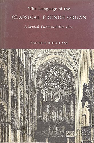 9780300011173: The Language of the Classical French Organ, a Musical Tradition Before 1800.