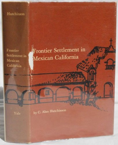 Frontier settlement in Mexican California : the: Hutchinson, C. Alan