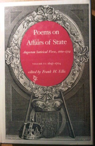 Poems of Affairs of State: Augustan Satirical Verse, 1660-1714, Vol 6, 1697-1704
