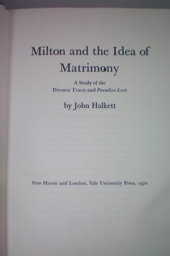"""Milton and the Idea of Matrimony: A Study of the Divorce Tracts and """"Paradise Lost"""" (..."""