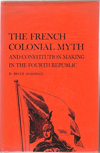 9780300012125: The French Colonial Myth and Constitution-making in the Fourth Republic