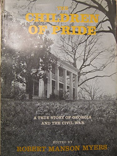 The Children of Pride: A True Story of Georgia and the Civil War: Robert Manson, (Editor) Myers
