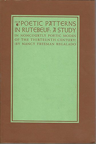 Poetic Patterns in Rutebeuf (Yale romanic studies:): Regalado, Nancy F.