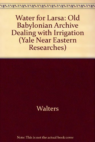 9780300012286: Water for Larsa: Old Babylonian Archive Dealing with Irrigation (Yale Near Eastern Researches)