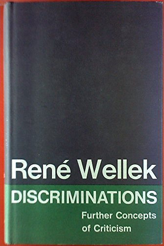 Discriminations:Further Concepts of Criticism: Further Concepts of Criticism: Wellek, Rene