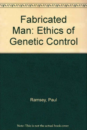 Fabricated Man. The Ethics of Genetic Control.: Ramsey, Paul