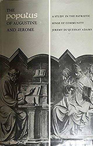"""Populus"""" of Augustine and Jerome: A Study in the Patristic Sense of Community: Adams, Jeremy ..."""