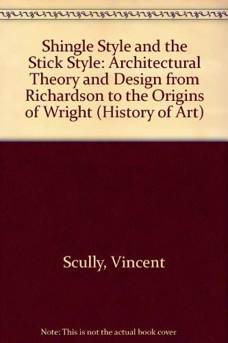 9780300014341: Shingle Style and the Stick Style: Architectural Theory and Design from Richardson to the Origins of Wright (History of Art)