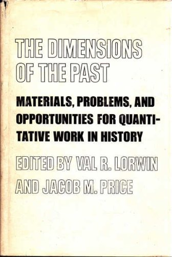 Dimensions Of The Past Materials, Problems and Opportunities for Quantitative Work in History: ...