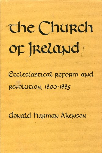 The Church of Ireland: Ecclesiastical Reform and Revolution, 1800-1885: HARMAN AKENSON, Donald