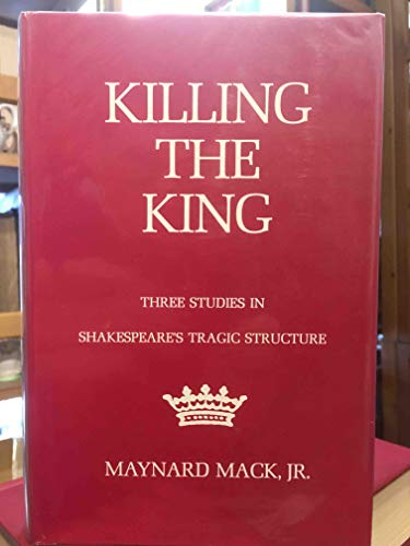 9780300014501: Killing the King: Three Studies in Shakespeare's Tragic Structure (Study in English)