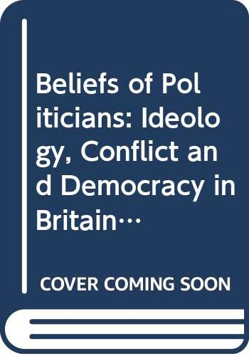 9780300014983: Beliefs of Politicians: Ideology, Conflict and Democracy in Britain and Italy (Study in Political Science S.)