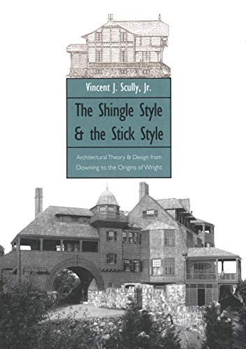 9780300015195: The Shingle Style and the Stick Style: Architectural Theory and Design from Downing to the Origins of Wright; Revised Edition (Yale Publications in the History of Art)
