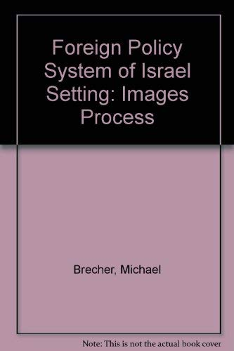 The Foreign Policy System of Israel: BRECHER, MICHAEL