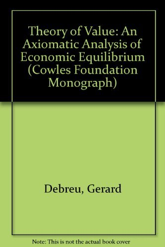 9780300015584: Theory of Value: An Axiomatic Analysis of Economic Equilibrium (Cowles Foundation Monograph Series)