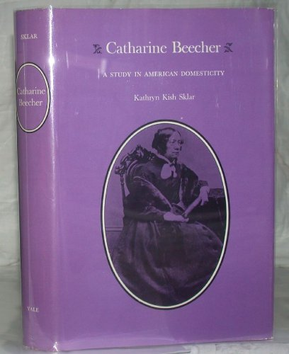 Catharine Beecher: A Study in American Domesticity (0300015801) by Kathryn Kish Sklar