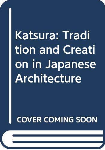 Katsura - Tradition and Creation in Japanese: Tange, Kenzo &