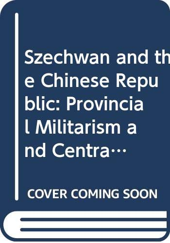 9780300016048: Szechwan and the Chinese Republic: Provincial Militarism and Central Power, 1911-38
