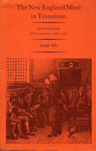 The New England Mind in Transition: Samuel Johnson of Connecticut, 1696-1772: Ellis, Joseph J.