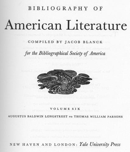 9780300016185: Bibliography of American Literature, Volume 6: Augustus Baldwin Longstreet to Thomas William Parsons (Bibliography of American Literature Seri)