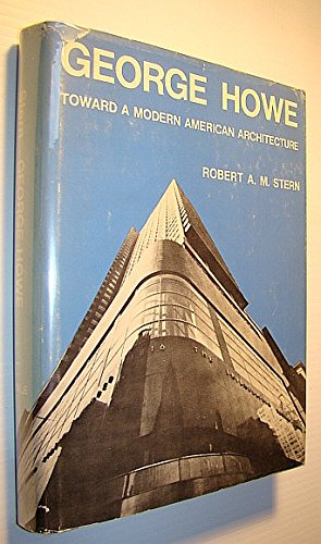 George Howe: Toward a Modern American Architecture: STERN, Robert A.M.