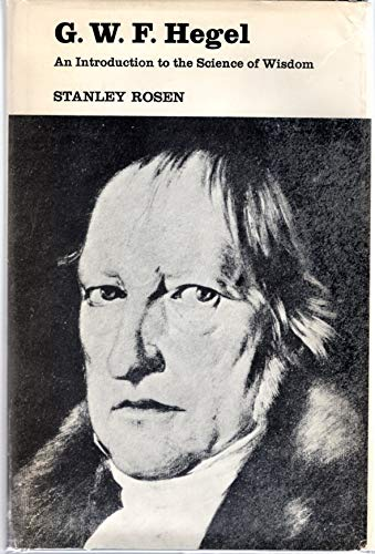 G.W.F.Hegel: An Introduction to the Science of Wisdom: Rosen, Stanley
