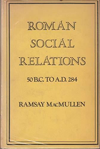 Roman Social Relations, 50 B.C.to A.D.284: MacMullen, Ramsay