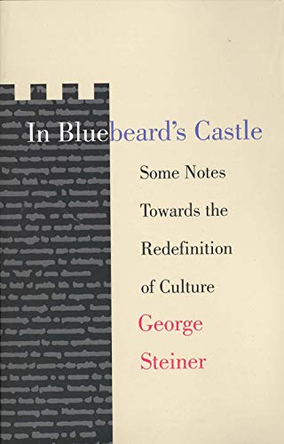 9780300017106: In Bluebeards Castle: Some Notes Towards the Redefinition of Culture: Or Some Notes Towards a Re-definition of Culture (T. S. Eliot Memorial Lectures)