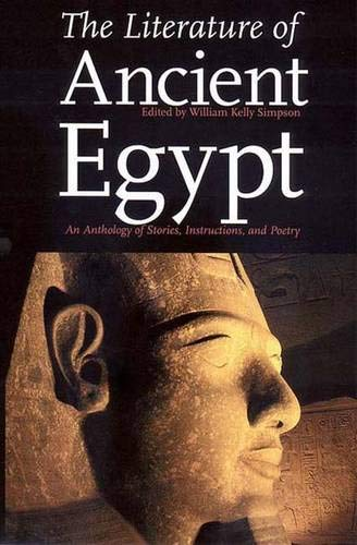 The Literature of Ancient Egypt. An Anthology of stories, instructions, and poetry.: Simpson, ...