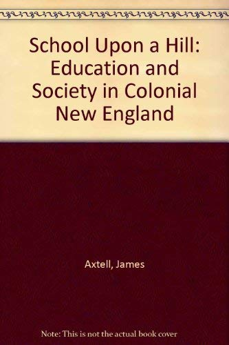 9780300017236: School Upon a Hill: Education and Society in Colonial New England