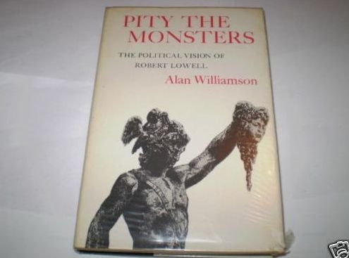 9780300017342: Pity the Monsters: Political Vision of Robert Lowell