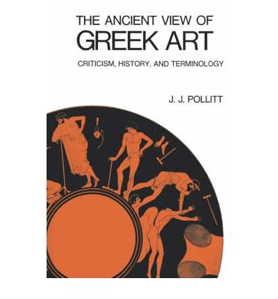 9780300017373: Ancient View of Greek Art: Criticism, History and Terminology