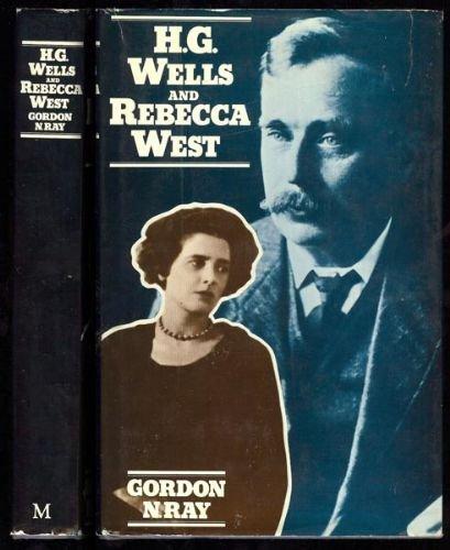 H.G. Wells & Rebecca West: Ray, Gordon N.