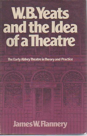 9780300017731: W.B.Yeats and the Idea of a Theatre: Early Abbey Theatre in Theory and in Practice