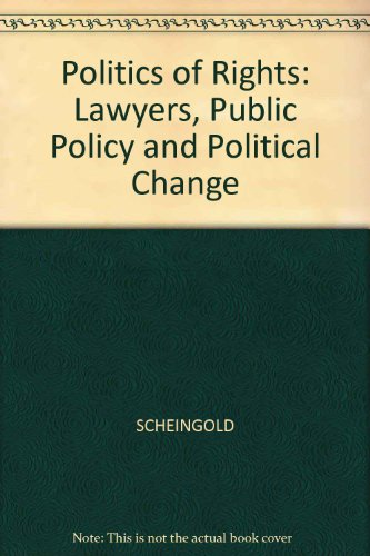 Politics of Rights: Lawyers, Public Policy and Political Change: Stuart A. Scheingold