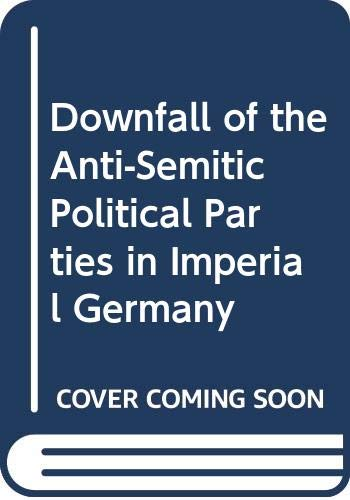 9780300018035: The Downfall of the Anti-Semitic Political Parties in Imperial Germany
