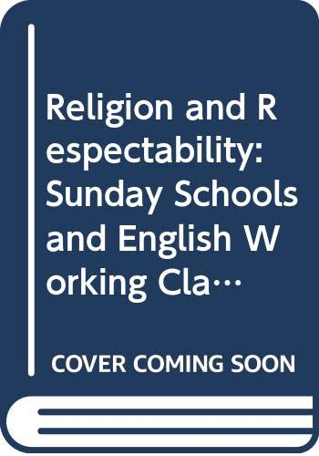 9780300018592: Religion and Respectability: Sunday Schools and English Working Class Culture, 1780-1850