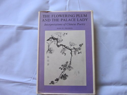 9780300018899: The flowering plum and the palace lady: Interpretations of Chinese poetry